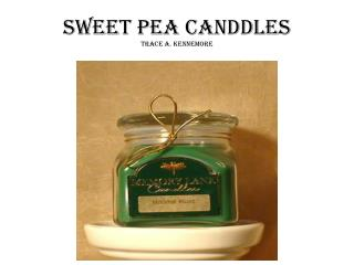 SWEET PEA CANDDLES TRACE A. KENNEMORE