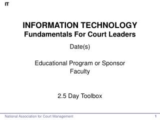 INFORMATION TECHNOLOGY Fundamentals For Court Leaders