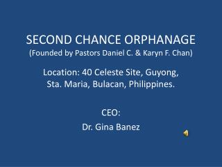 SECOND CHANCE ORPHANAGE (Founded by Pastors Daniel C. & Karyn F. Chan)