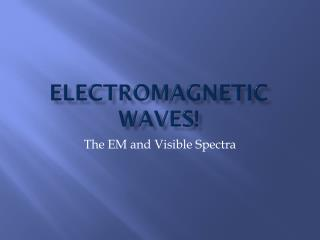 Electromagnetic Waves!
