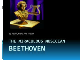 The Miraculous Musician  Beethoven