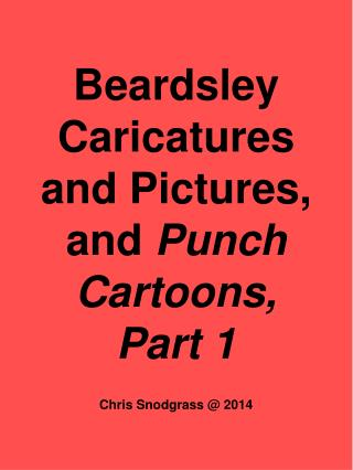 Beardsley Caricatures and Pictures, and  Punch  Cartoons, Part 1 Chris Snodgrass @ 2014