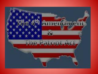 The 4 th  Amendment  & The Patriot Act