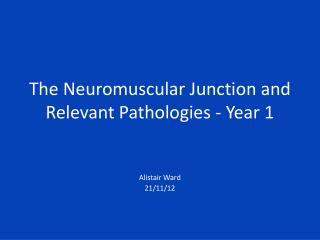 The Neuromuscular Junction and Relevant  Pathologies - Year 1