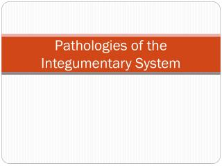 Pathologies of the Integumentary System