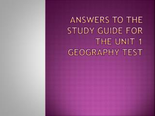 Answers to the study guide for the Unit 1 Geography Test