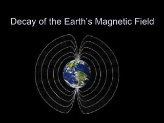 Decay of the Earth's Magnetic Field