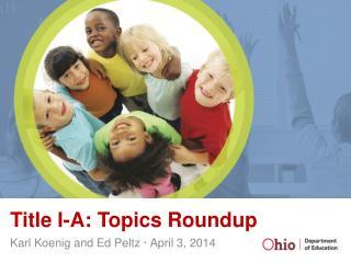 Title I-A :  Topics Roundup