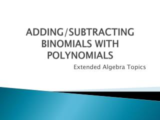 ADDING/SUBTRACTING BINOMIALS WITH POLYNOMIALS
