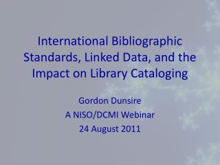 International Bibliographic Standards, Linked Data, and the Impact on Library  Cataloging