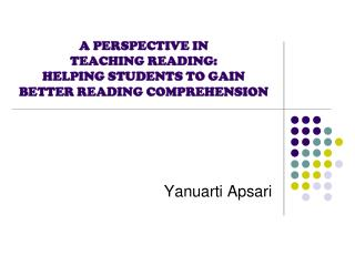 A PERSPECTIVE IN  TEACHING READING:  HELPING STUDENTS TO GAIN BETTER READING COMPREHENSION