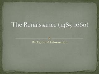 The Renaissance (1485-1660)
