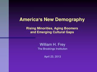 America ' s New Demography Rising Minorities, Aging Boomers  and Emerging Cultural Gaps