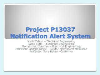 Project P13037 Notification Alert System