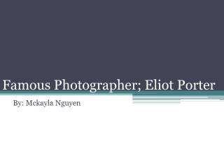 Famous Photographer; Eliot Porter