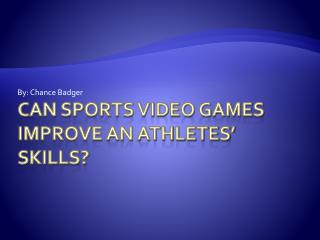 Can  Sports Video  Games  Improve an Athletes' Skills?