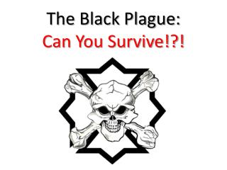 The Black Plague: Can You Survive!?!