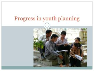Progress in youth planning