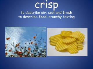 crisp to describe air:  cool and fresh to describe food: crunchy tasting