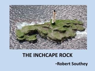 THE INCHCAPE ROCK 			         - Robert Southey