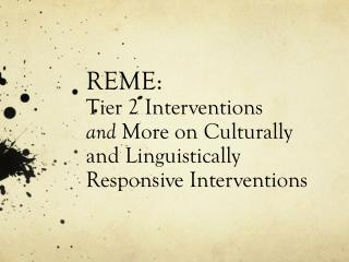 REME:  Tier 2 Interventions and  More on Culturally and Linguistically Responsive Interventions