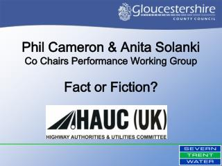 Phil Cameron & Anita Solanki Co Chairs Performance Working Group Fact or Fiction?