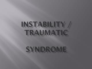 instability /  TRAUMATIc Syndrome
