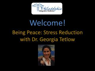 Being Peace: Stress  Reduction  with  Dr.  Georgia Tetlow