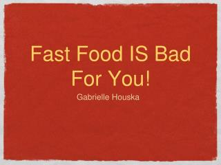 Fast  Food IS Bad For You!