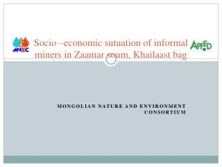 Socio –economic  sutuation  of  informal  miners  in  Zaamar  soum,  Khailaast  bag