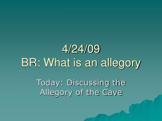 4/24/09 BR: What is an allegory