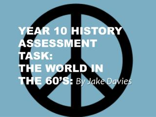 Year 10 History Assessment task: The World in the 60's:
