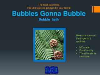 The Mad Scientists   The ultimate  eco product  for  your home B ubbles Gonna Bubble Bubble  bath