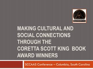 Making Cultural and Social Connections Through The  Coretta  scott  king  Book Award Winners
