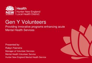Gen Y Volunteers Providing innovative programs enhancing acute Mental Health Services