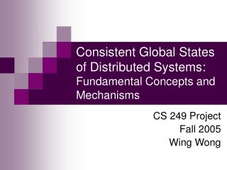 Consistent Global States of Distributed Systems:      Fundamental Concepts and Mechanisms