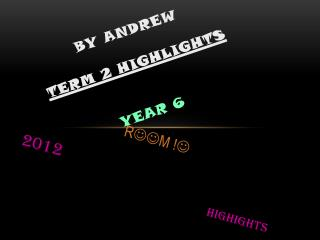 By Andrew TERM 2 HIGHLIGHTS year 6