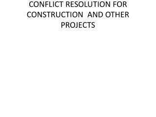 CONFLICT RESOLUTION FOR CONSTRUCTION  AND OTHER PROJECTS