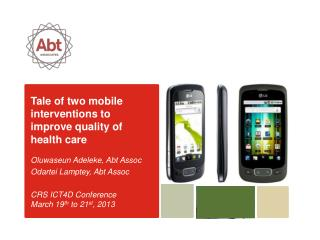 Tale of two mobile interventions to improve quality of health care Oluwaseun Adeleke,  Abt Assoc