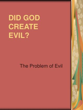 DID GOD  CREATE  EVIL?
