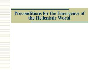 Preconditions for the Emergence of the Hellenistic World