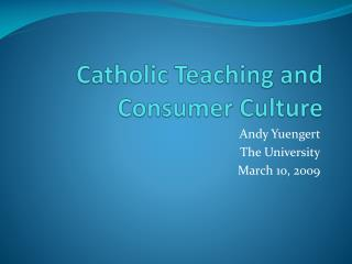 Catholic Teaching and  Consumer Culture