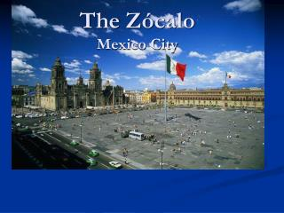 The Zócalo   Mexico City