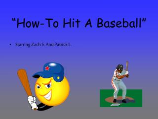"""How-To Hit A Baseball"""