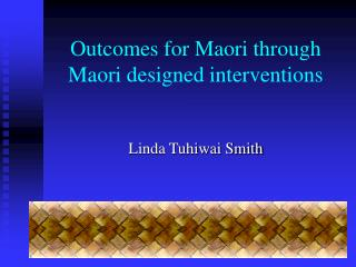 Outcomes for Maori through Maori designed interventions