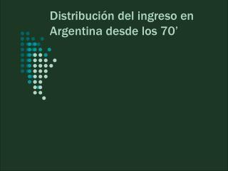 Distribución del ingreso en Argentina desde los 70'