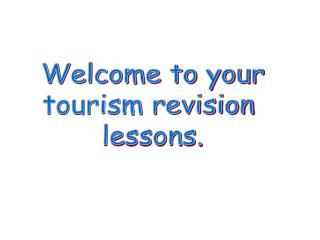 Welcome to your tourism revision  lessons.