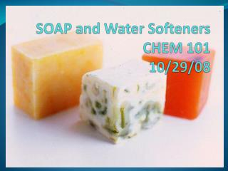SOAP and Water Softeners CHEM 101 10/29/08