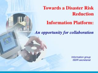 Towards a Disaster Risk Reduction  Information Platform: An opportunity for collaboration