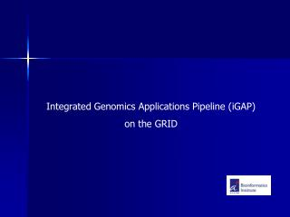 Integrated Genomics Applications Pipeline (iGAP) on the GRID
